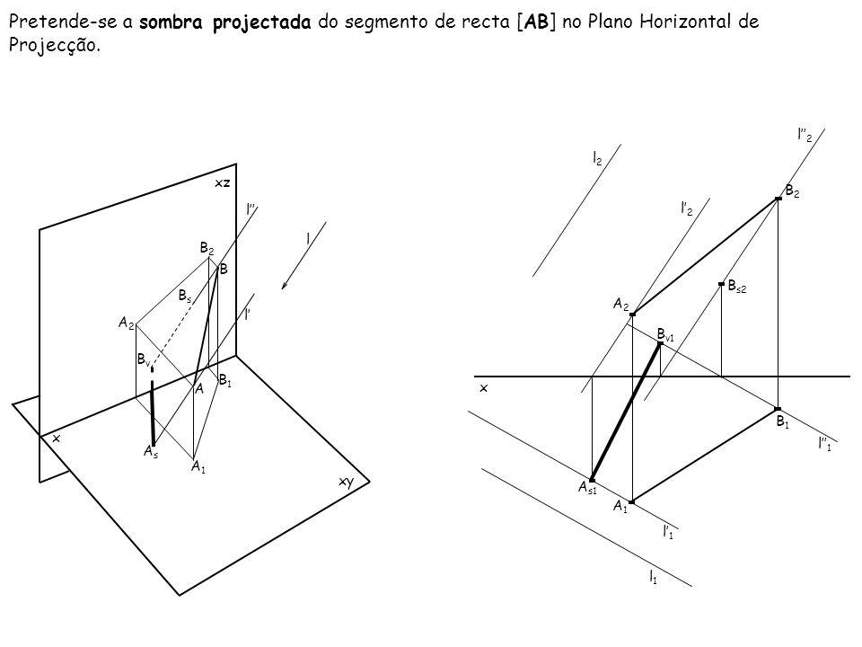 Pretende-se a sombra projectada do segmento de recta [AB] no Plano Horizontal de Projecção.